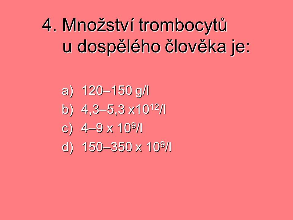 4. Množství trombocytů u dospělého člověka je: