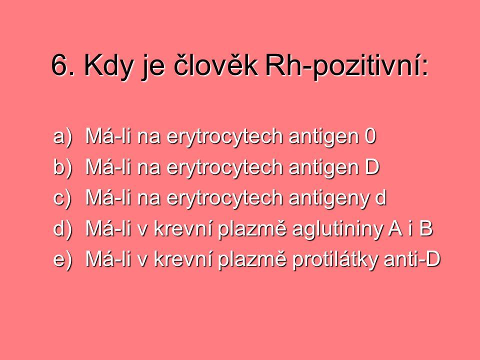 6. Kdy je člověk Rh-pozitivní: