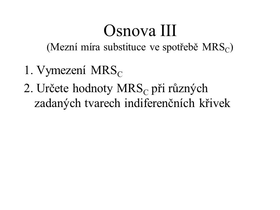 Osnova III (Mezní míra substituce ve spotřebě MRSC)