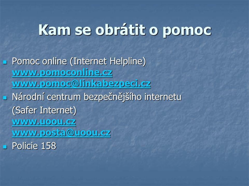 Kam se obrátit o pomoc Pomoc online (Internet Helpline) www.pomoconline.cz www.pomoc@linkabezpeci.cz.
