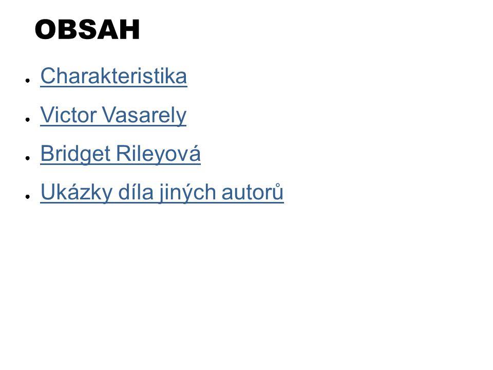OBSAH Charakteristika Victor Vasarely Bridget Rileyová