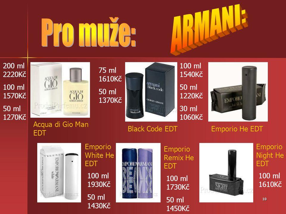 ARMANI: Pro muže: 200 ml 2220Kč 100 ml 1570Kč 50 ml 1270Kč