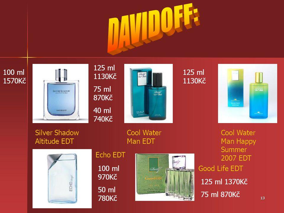 DAVIDOFF: 125 ml 1130Kč 75 ml 870Kč 40 ml 740Kč 100 ml 1570Kč