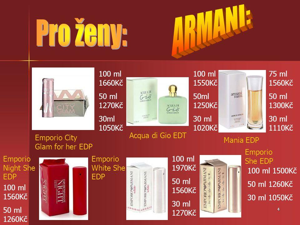 ARMANI: Pro ženy: 100 ml 1660Kč 50 ml 1270Kč 30ml 1050Kč 100 ml 1550Kč