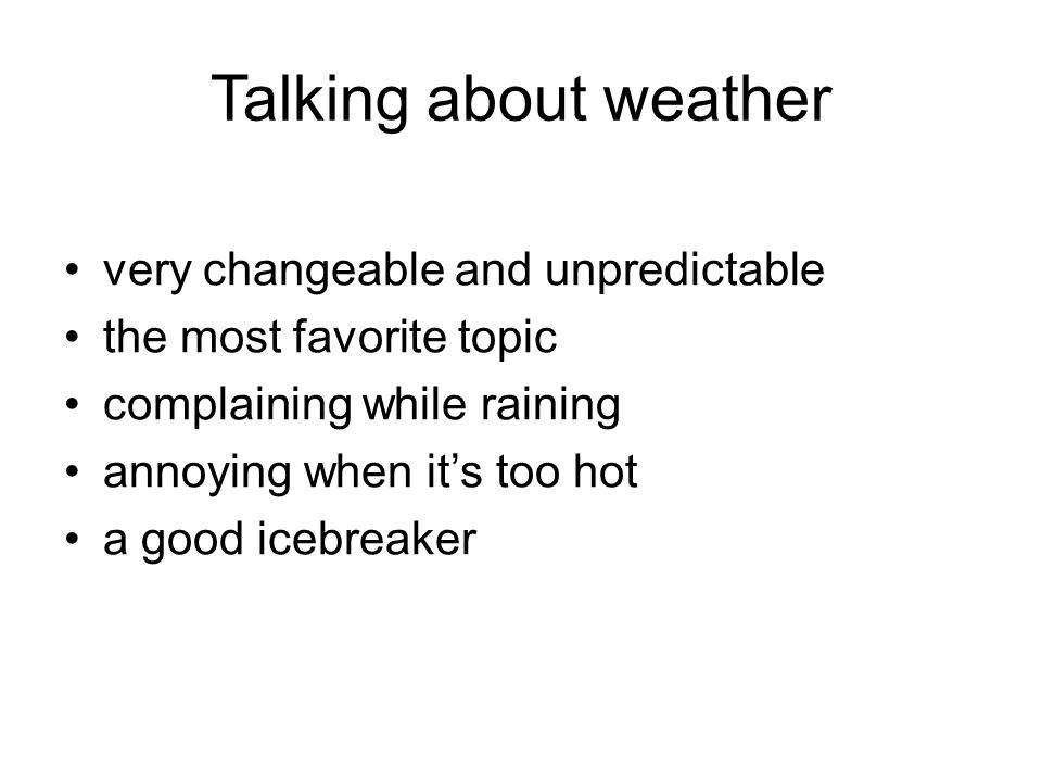 Talking about weather very changeable and unpredictable
