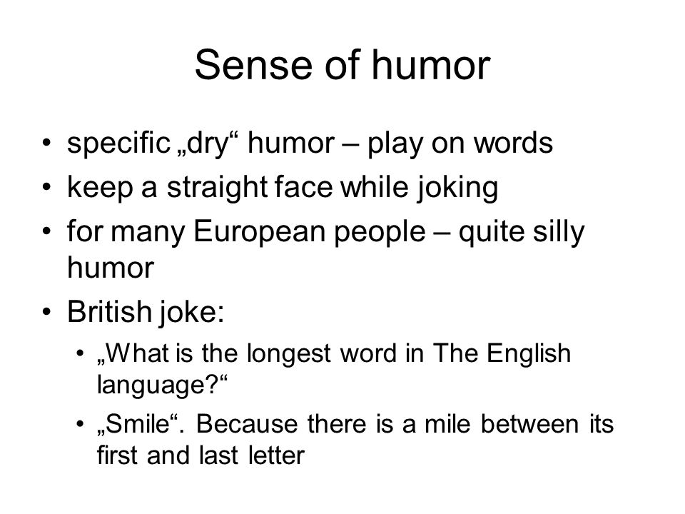 "Sense of humor specific ""dry humor – play on words"