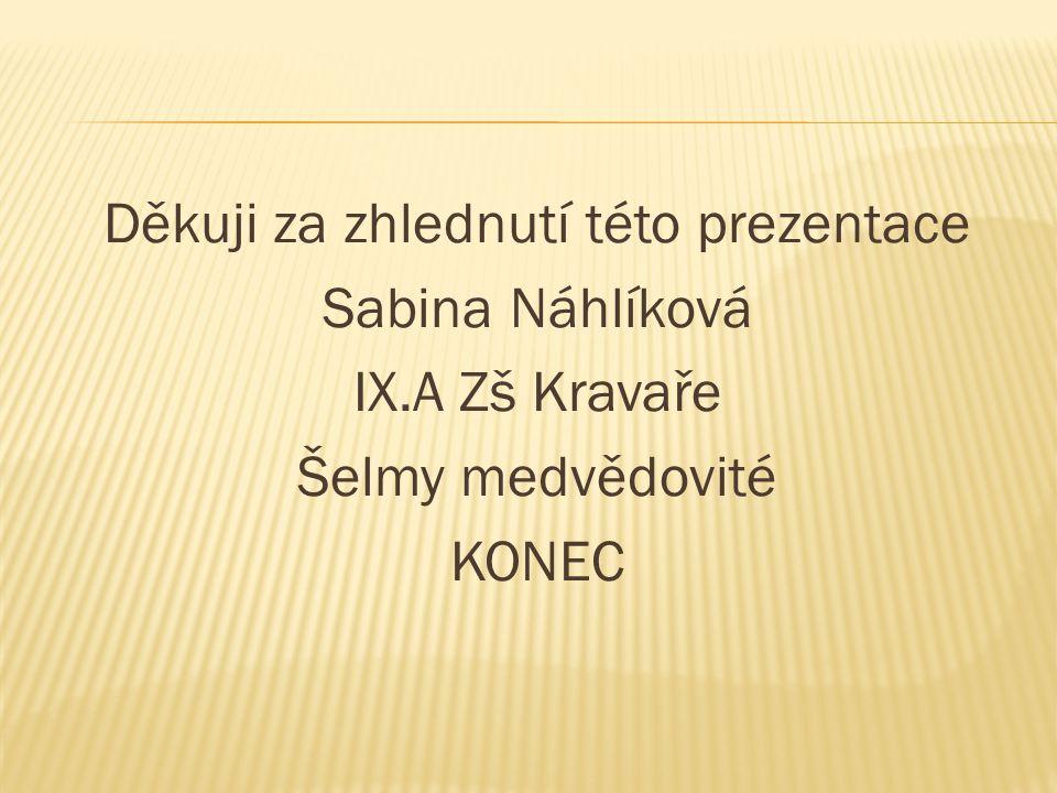 Děkuji za zhlednutí této prezentace Sabina Náhlíková IX