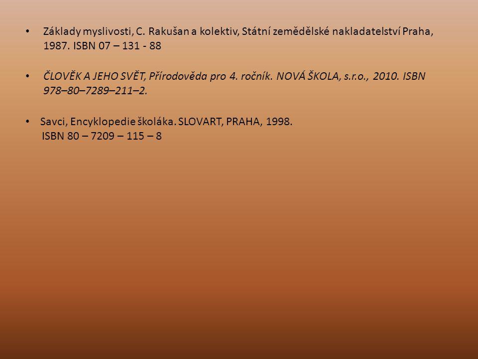 Základy myslivosti, C. Rakušan a kolektiv, Státní zemědělské nakladatelství Praha, 1987. ISBN 07 – 131 - 88
