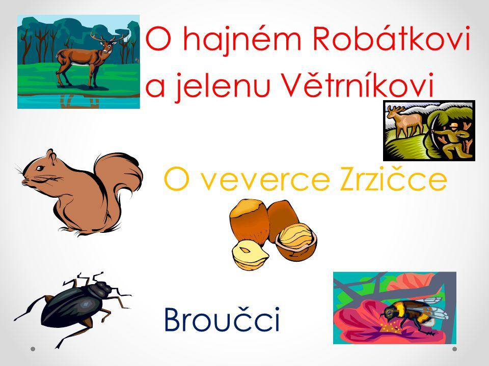 O hajném Robátkovi a jelenu Větrníkovi O veverce Zrzičce Broučci