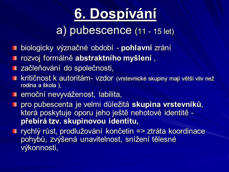 6. Dospívání a) pubescence (11 - 15 let)