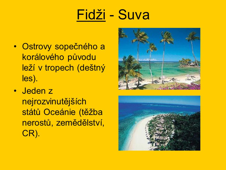 Fidži - Suva Ostrovy sopečného a korálového původu leží v tropech (deštný les).