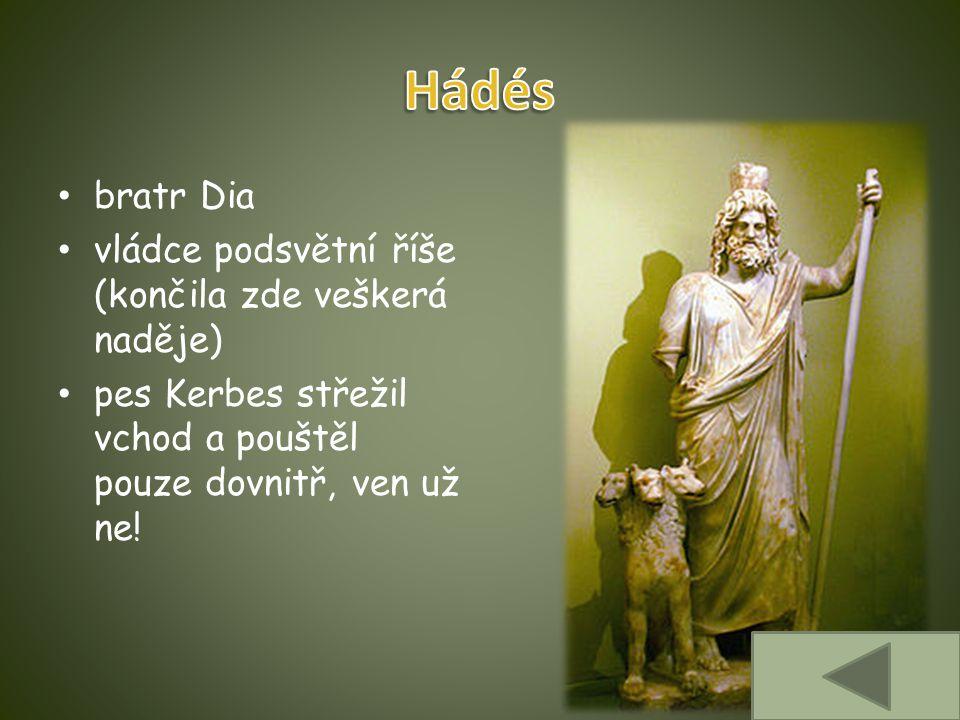 Hádés bratr Dia vládce podsvětní říše (končila zde veškerá naděje)