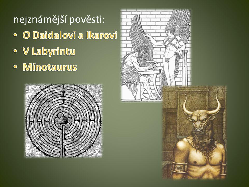 nejznámější pověsti: O Daidalovi a Ikarovi V Labyrintu Mínotaurus
