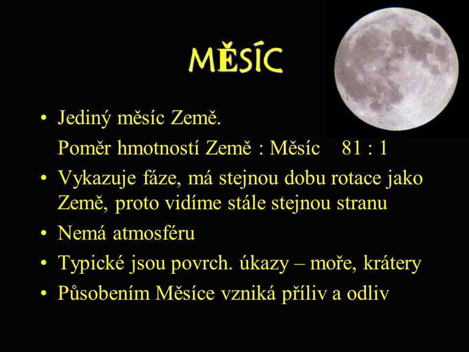 MĚSÍC Jediný měsíc Země. Poměr hmotností Země : Měsíc 81 : 1