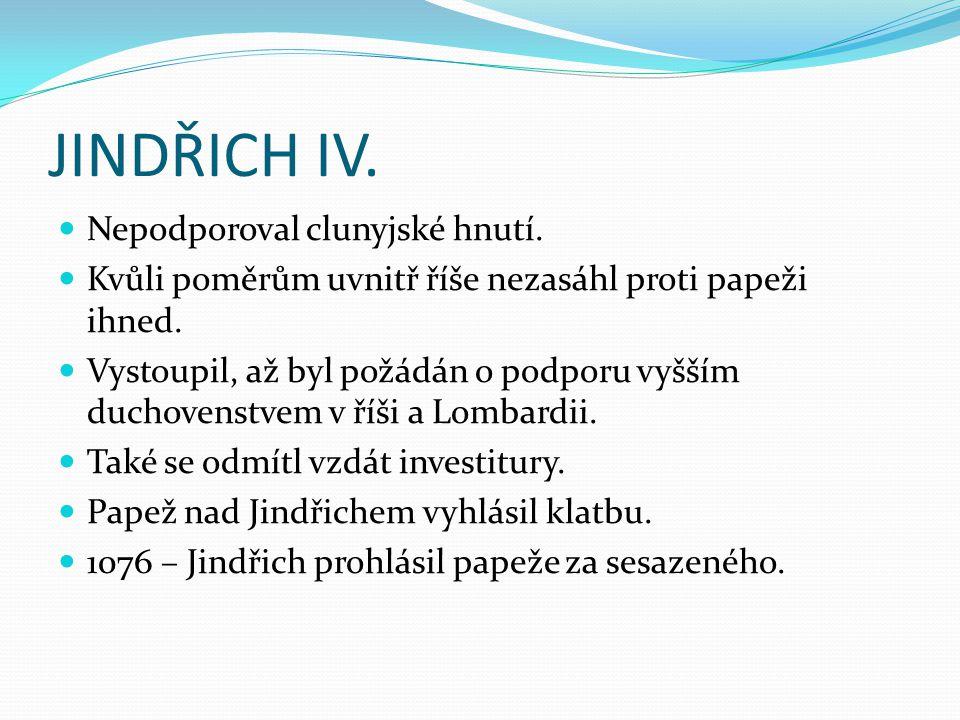 JINDŘICH IV. Nepodporoval clunyjské hnutí.