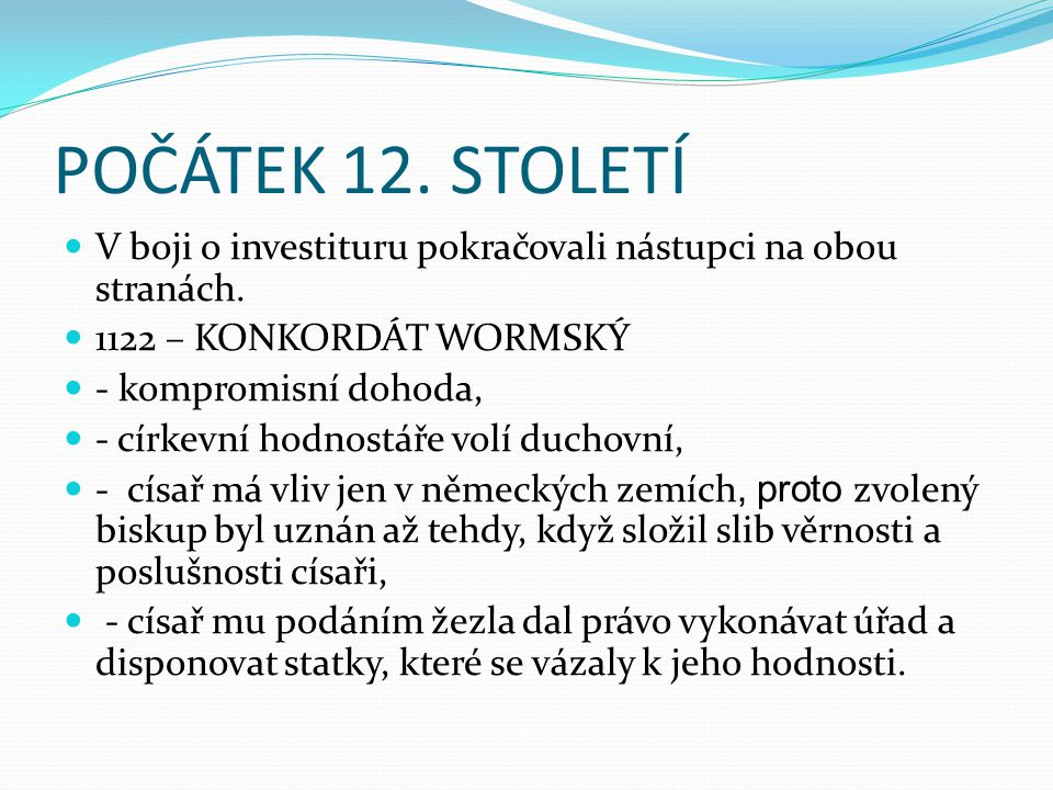 POČÁTEK 12. STOLETÍ V boji o investituru pokračovali nástupci na obou stranách. 1122 – KONKORDÁT WORMSKÝ.