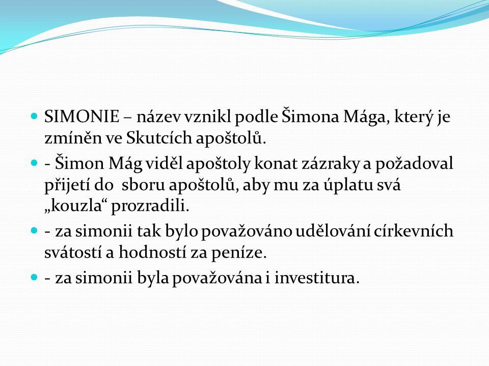 SIMONIE – název vznikl podle Šimona Mága, který je zmíněn ve Skutcích apoštolů.