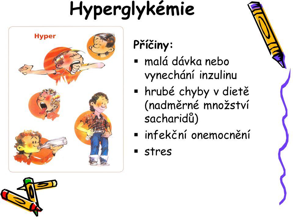 Hyperglykémie Příčiny: malá dávka nebo vynechání inzulinu
