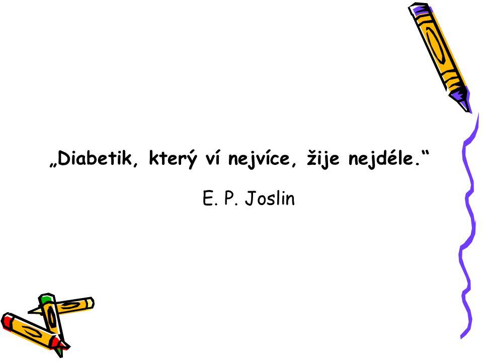 """""""Diabetik, který ví nejvíce, žije nejdéle. E. P. Joslin"""