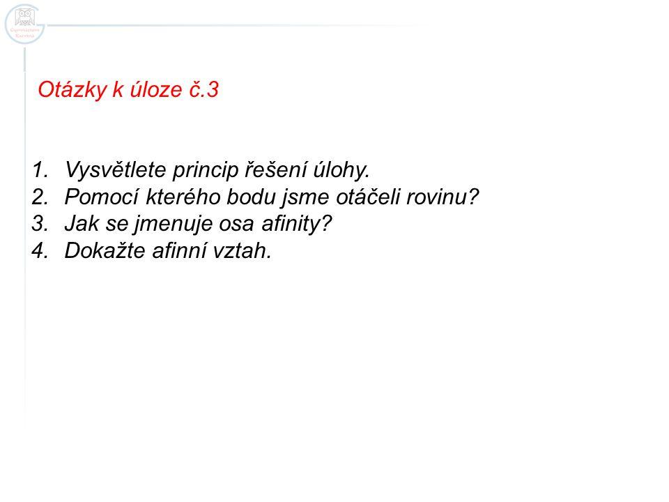 Otázky k úloze č.3 Vysvětlete princip řešení úlohy. Pomocí kterého bodu jsme otáčeli rovinu Jak se jmenuje osa afinity