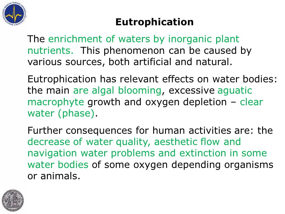 Eutrophication The enrichment of waters by inorganic plant nutrients. This phenomenon can be caused by various sources, both artificial and natural.