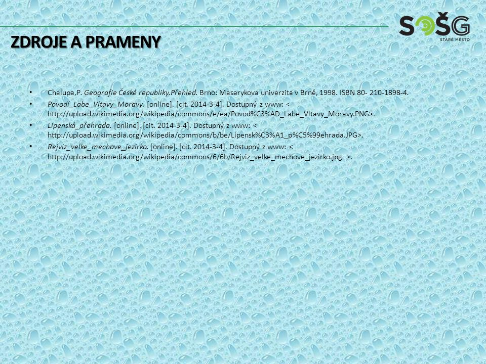 Zdroje a prameny Chalupa,P. Geografie České republiky.Přehled. Brno: Masarykova univerzita v Brně, 1998. ISBN 80- 210-1898-4.