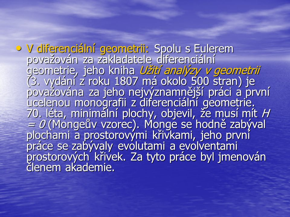 V diferenciální geometrii: Spolu s Eulerem považován za zakladatele diferenciální geometrie, jeho kniha Užití analýzy v geometrii (3.