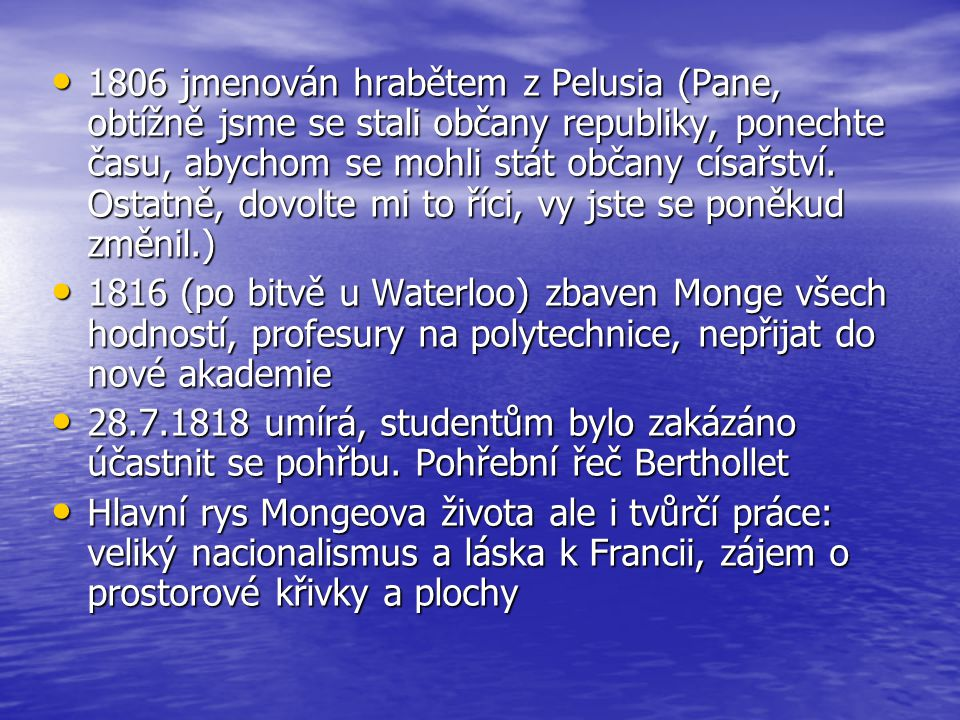 1806 jmenován hrabětem z Pelusia (Pane, obtížně jsme se stali občany republiky, ponechte času, abychom se mohli stát občany císařství. Ostatně, dovolte mi to říci, vy jste se poněkud změnil.)