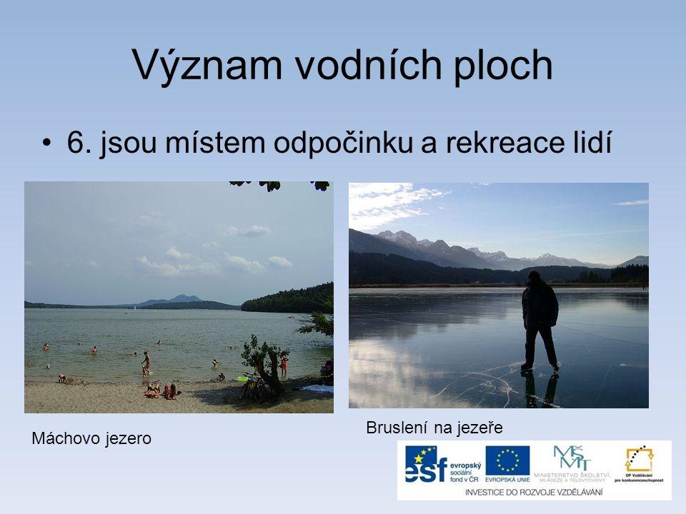Význam vodních ploch 6. jsou místem odpočinku a rekreace lidí