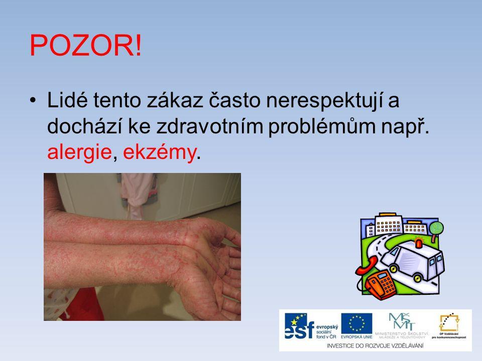 POZOR! Lidé tento zákaz často nerespektují a dochází ke zdravotním problémům např. alergie, ekzémy.