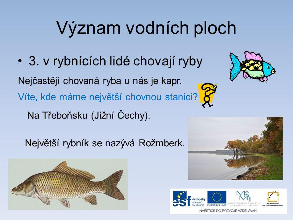 Význam vodních ploch 3. v rybnících lidé chovají ryby