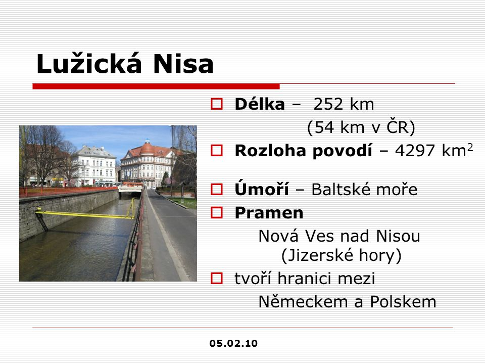 Lužická Nisa Délka – 252 km (54 km v ČR) Rozloha povodí – 4297 km2