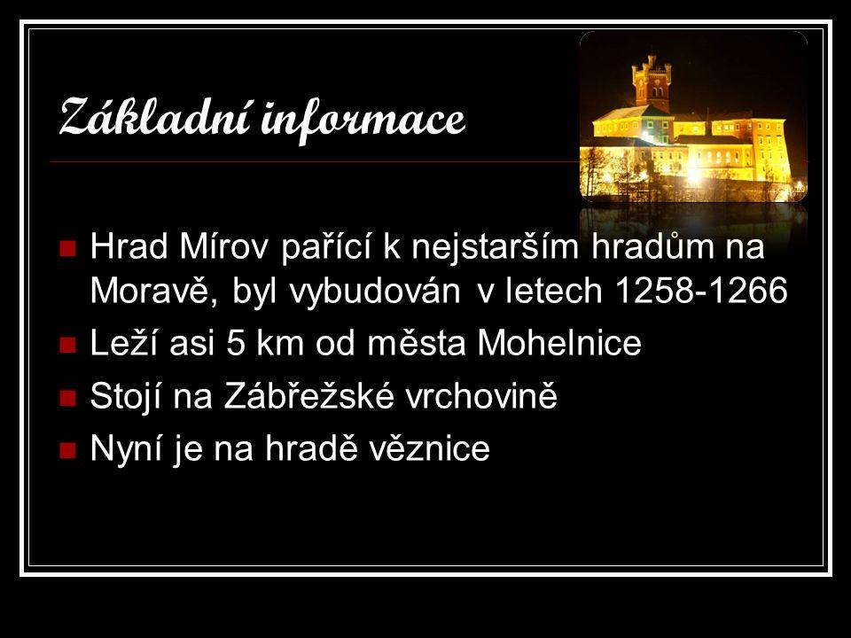 Základní informace Hrad Mírov pařící k nejstarším hradům na Moravě, byl vybudován v letech 1258-1266.