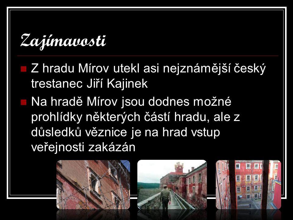 Zajímavosti Z hradu Mírov utekl asi nejznámější český trestanec Jiří Kajinek.
