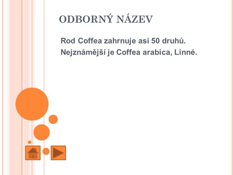 ODBORNÝ NÁZEV Rod Coffea zahrnuje asi 50 druhů.