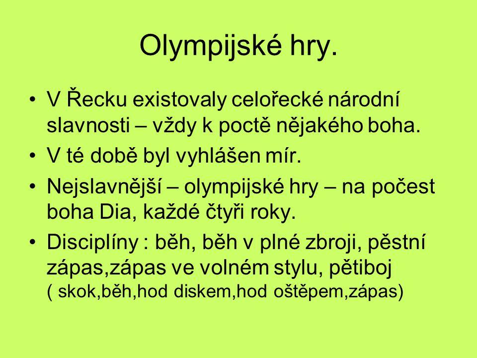 Olympijské hry. V Řecku existovaly celořecké národní slavnosti – vždy k poctě nějakého boha. V té době byl vyhlášen mír.