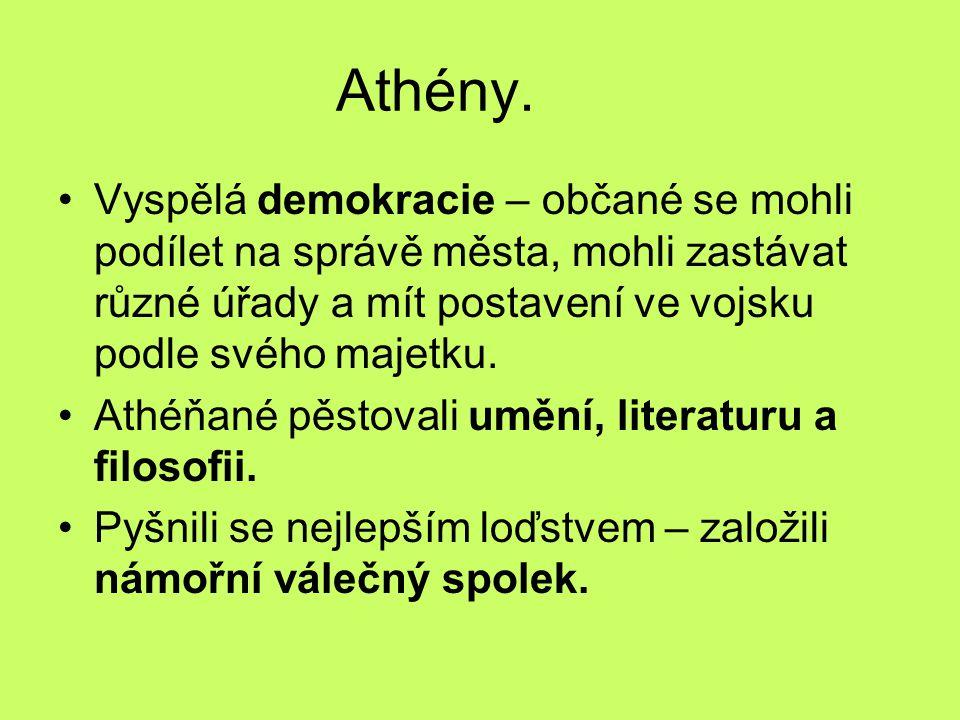 Athény. Vyspělá demokracie – občané se mohli podílet na správě města, mohli zastávat různé úřady a mít postavení ve vojsku podle svého majetku.