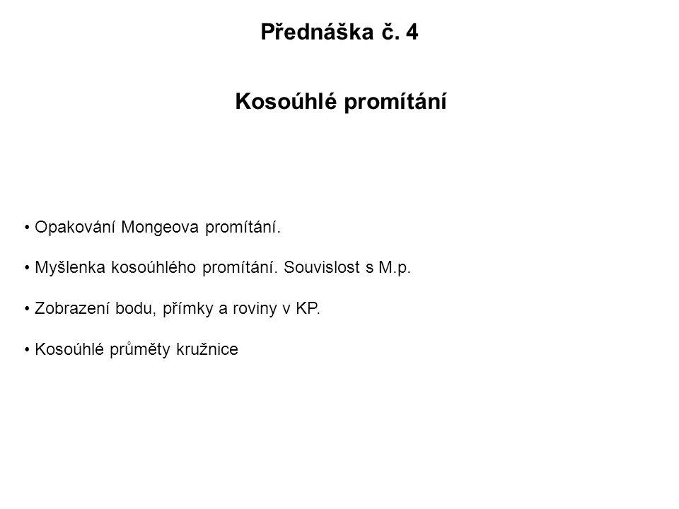 Přednáška č. 4 Kosoúhlé promítání Opakování Mongeova promítání.