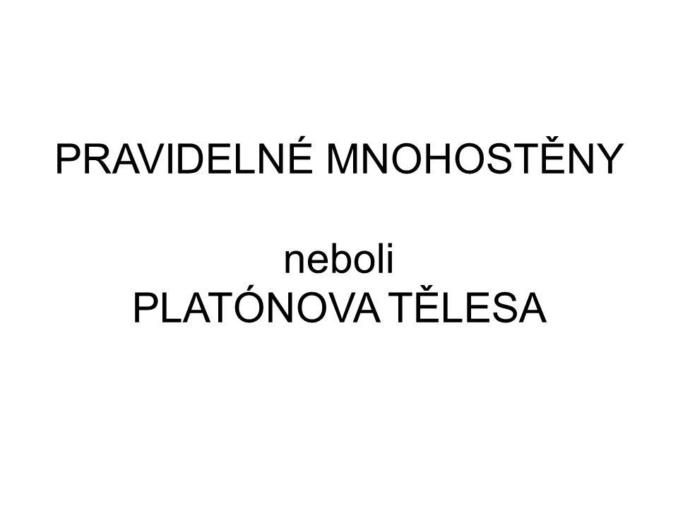 PRAVIDELNÉ MNOHOSTĚNY neboli PLATÓNOVA TĚLESA
