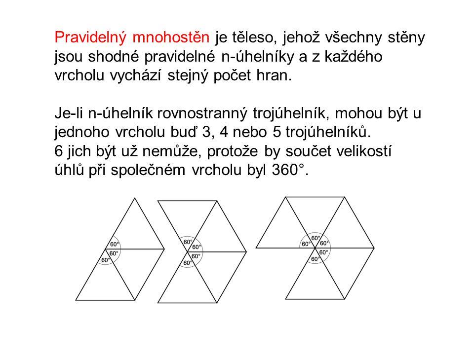 Pravidelný mnohostěn je těleso, jehož všechny stěny jsou shodné pravidelné n-úhelníky a z každého vrcholu vychází stejný počet hran.