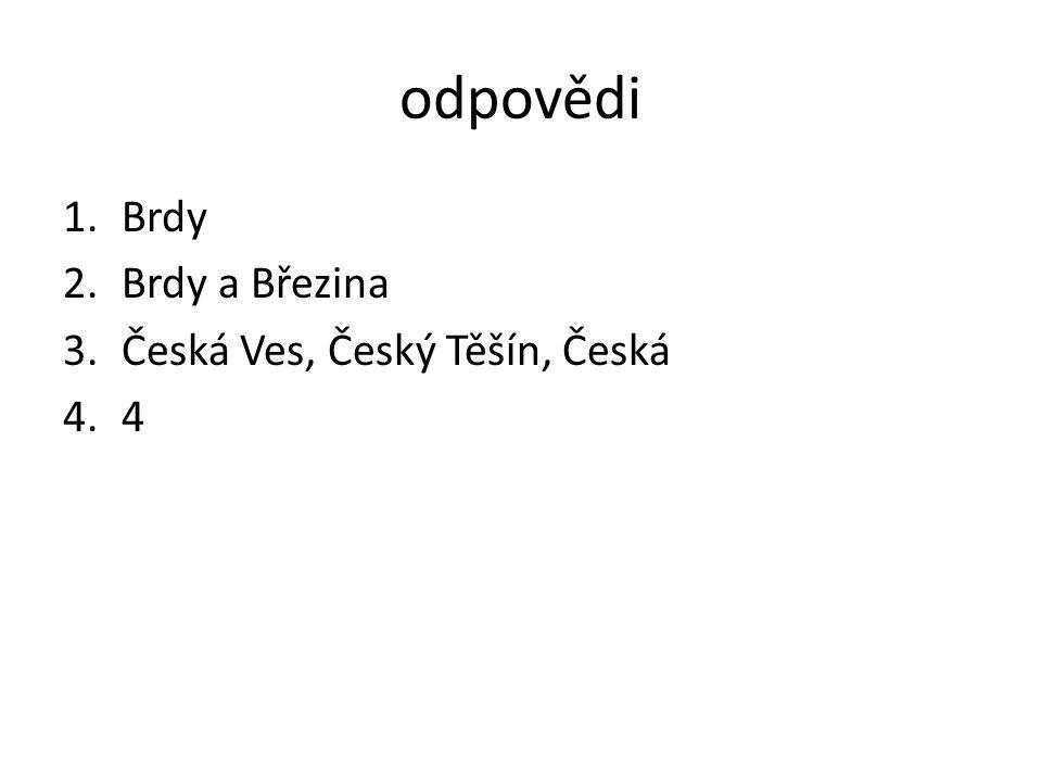 odpovědi Brdy Brdy a Březina Česká Ves, Český Těšín, Česká 4
