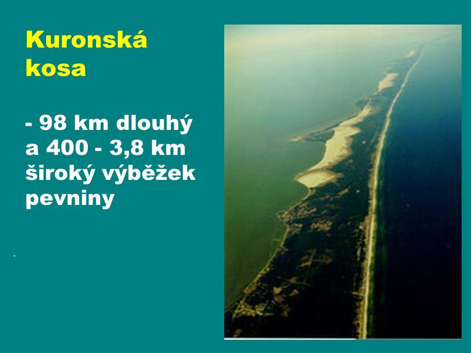 Kuronská kosa - 98 km dlouhý a 400 - 3,8 km široký výběžek pevniny .