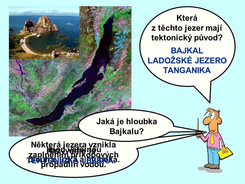 z těchto jezer mají tektonický původ BAJKAL LADOŽSKÉ JEZERO TANGANIKA
