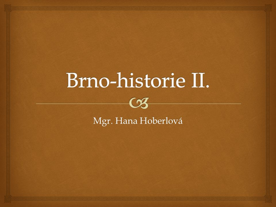 Brno-historie II. Mgr. Hana Hoberlová