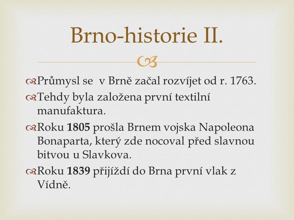 Brno-historie II. Průmysl se v Brně začal rozvíjet od r. 1763.