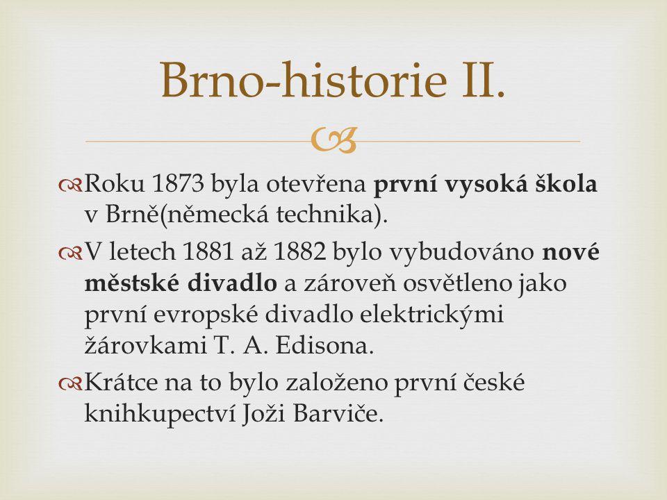 Brno-historie II. Roku 1873 byla otevřena první vysoká škola v Brně(německá technika).