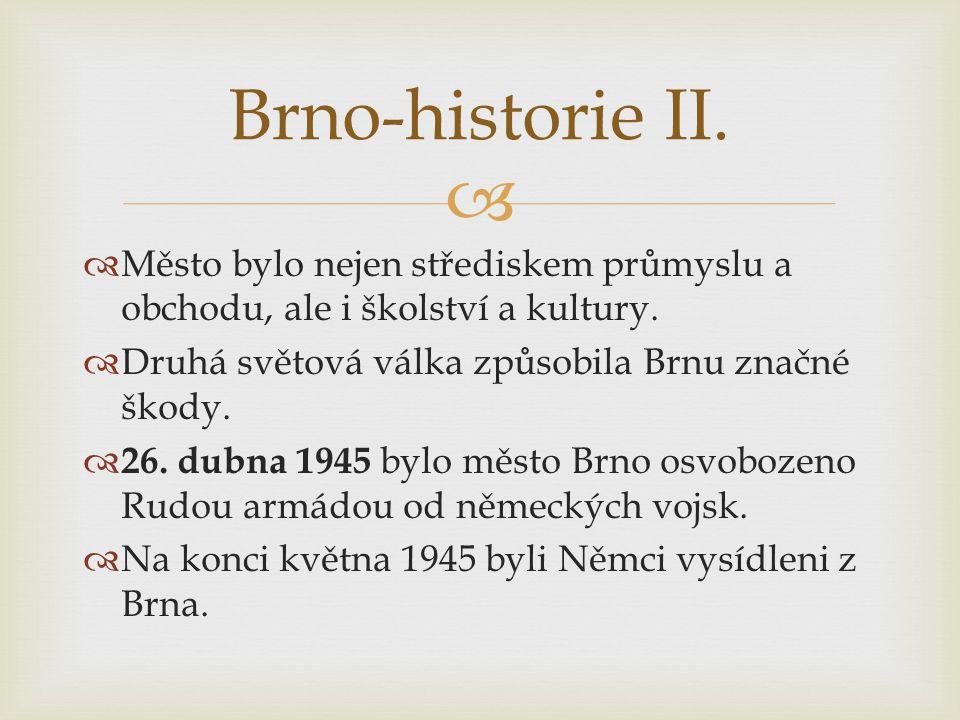 Brno-historie II. Město bylo nejen střediskem průmyslu a obchodu, ale i školství a kultury. Druhá světová válka způsobila Brnu značné škody.