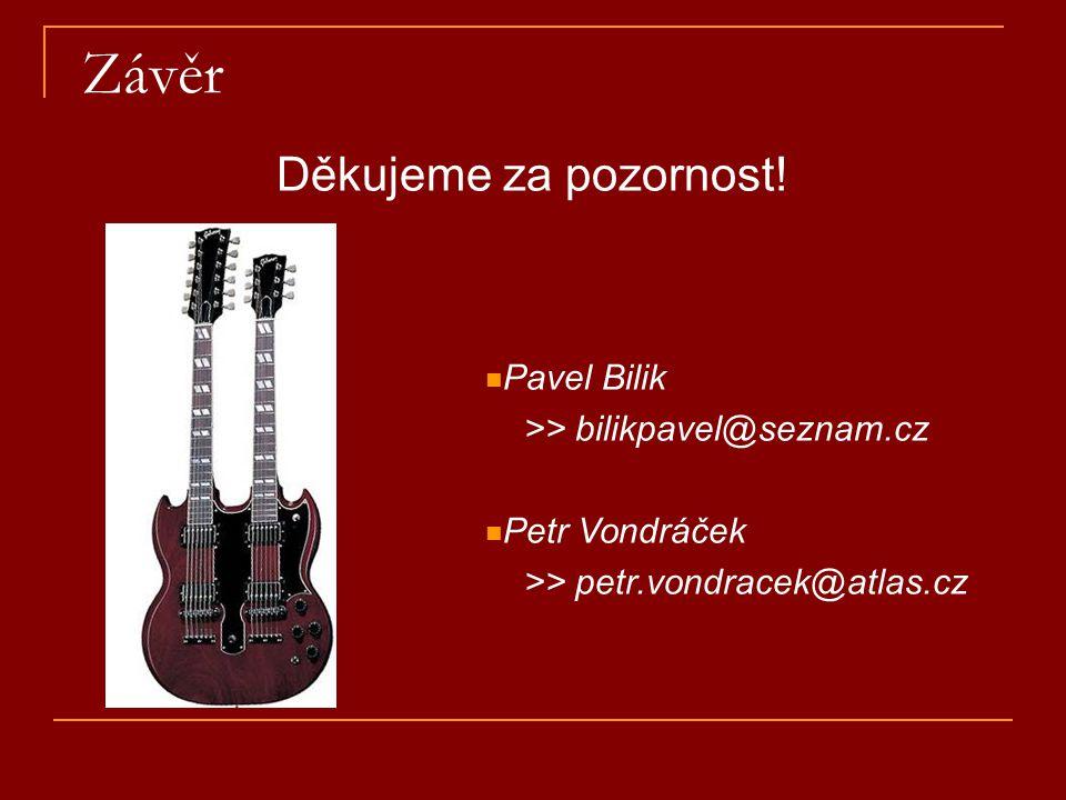 Závěr Děkujeme za pozornost! Pavel Bilik >> bilikpavel@seznam.cz