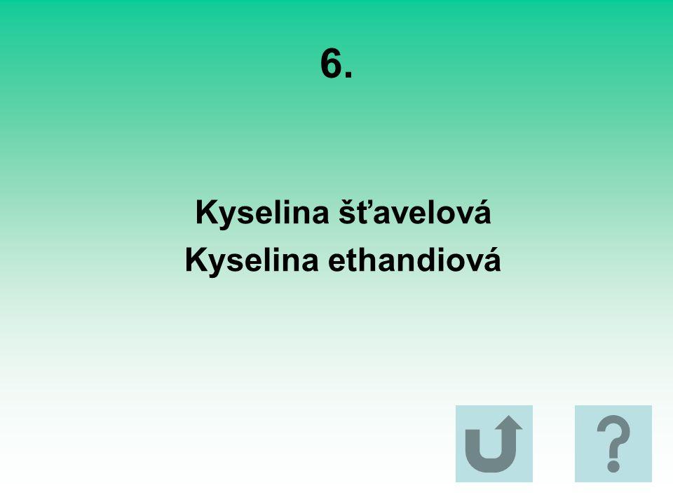 6. Kyselina šťavelová Kyselina ethandiová