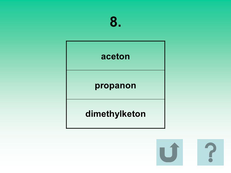 8. aceton propanon dimethylketon